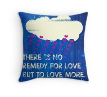 There is no remedy for love but to love more Throw Pillow