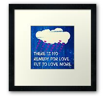There is no remedy for love but to love more Framed Print
