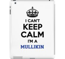 I can't keep calm I'm a MULLIKIN iPad Case/Skin
