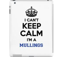I can't keep calm I'm a MULLINGS iPad Case/Skin