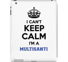 I can't keep calm I'm a MULTISANTI iPad Case/Skin
