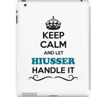 Keep Calm and Let HIUSSER Handle it iPad Case/Skin