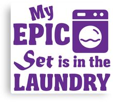 My epic set is in the laundry Canvas Print