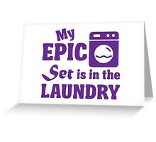 My epic set is in the laundry Greeting Card