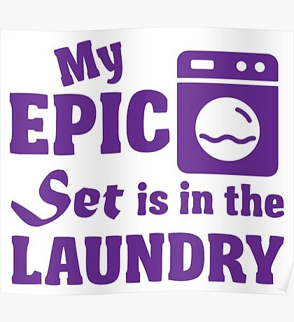 My epic set is in the laundry Poster