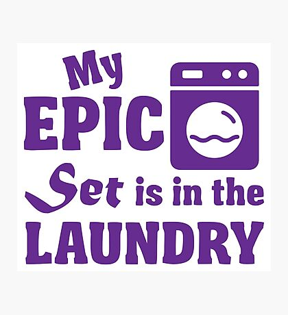 My epic set is in the laundry Photographic Print