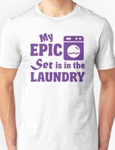 My epic set is in the laundry T-Shirt