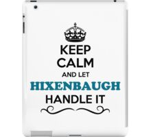 Keep Calm and Let HIXENBAUGH Handle it iPad Case/Skin