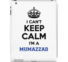 I can't keep calm I'm a MUMAZZAD iPad Case/Skin