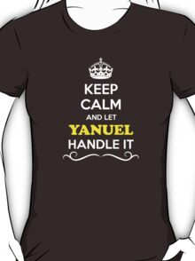 Keep Calm and Let YANUEL Handle it T-Shirt