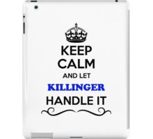 Keep Calm and Let KILLINGER Handle it iPad Case/Skin