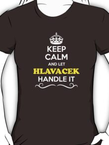Keep Calm and Let HLAVACEK Handle it T-Shirt