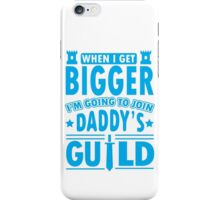 When I get bigger I'm going to join daddy's guild iPhone Case/Skin