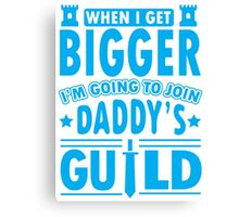When I get bigger I'm going to join daddy's guild Canvas Print