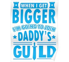 When I get bigger I'm going to join daddy's guild Poster