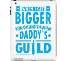 When I get bigger I'm going to join daddy's guild iPad Case/Skin