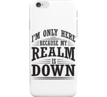 I'm only here because my realm is down iPhone Case/Skin