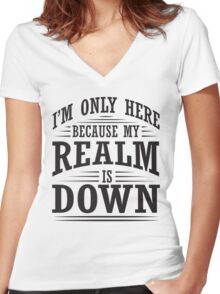 I'm only here because my realm is down Women's Fitted V-Neck T-Shirt