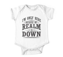 I'm only here because my realm is down One Piece - Short Sleeve