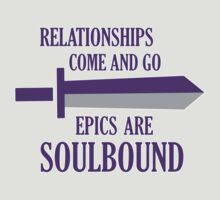 Relationships come and go. Epics are souldbound by nektarinchen