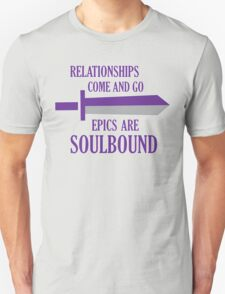 Relationships come and go. Epics are souldbound T-Shirt