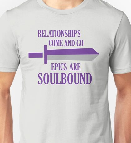 Relationships come and go. Epics are souldbound Unisex T-Shirt