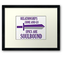 Relationships come and go. Epics are souldbound Framed Print