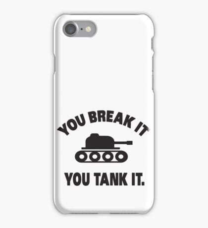 You break it, you tank it iPhone Case/Skin