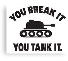 You break it, you tank it Canvas Print