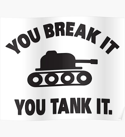 You break it, you tank it Poster