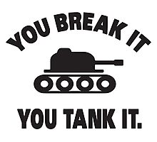 You break it, you tank it Photographic Print