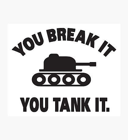 You break it, you tank it Photographic Print