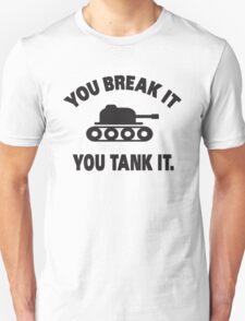 You break it, you tank it T-Shirt