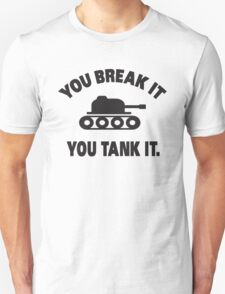 You break it, you tank it T-Shirt