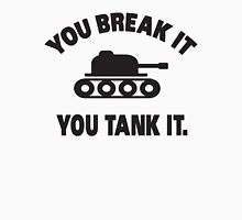 You break it, you tank it Unisex T-Shirt