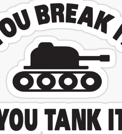 You break it, you tank it Sticker