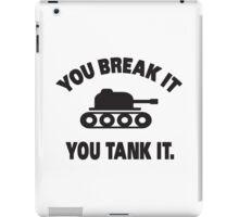You break it, you tank it iPad Case/Skin