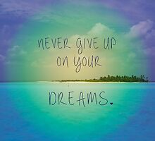Never give up your dreams by calamarisky