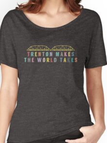 Trenton Makes, The World Takes Women's Relaxed Fit T-Shirt