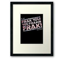 Frak you you frakin' frak! (Dear Tigh... Love Starbuck) Framed Print