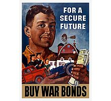 For A Secure Future Buy War Bonds -- WWII Photographic Print