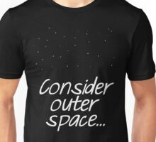 Consider Outer Space. Unisex T-Shirt