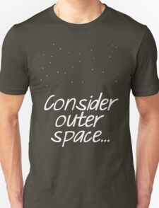 Consider Outer Space. T-Shirt