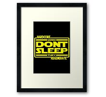 Hardcore Gamers Dont Sleep They Regenerate Framed Print