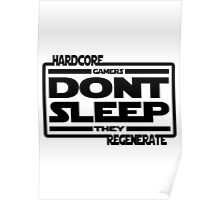 Hardcore Gamers Dont Sleep They Regenerate Poster
