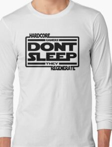 Hardcore Gamers Dont Sleep They Regenerate Long Sleeve T-Shirt
