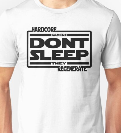 Hardcore Gamers Dont Sleep They Regenerate Unisex T-Shirt
