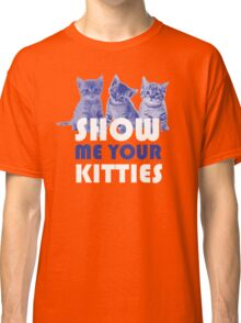 Show Me Your Kitties! Classic T-Shirt