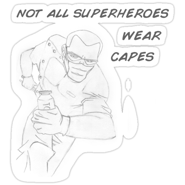 Not all super heroes wear capes by celph