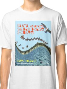Santa Negotiates the Bay Bridge S-Curve! Classic T-Shirt